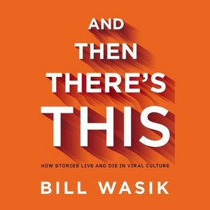 And Then There's This: How Stories Live and Die in Viral Culture (Audiobook)