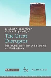 The Great Disruptor Über Trump, die Medien und die Politik der Herabsetzung