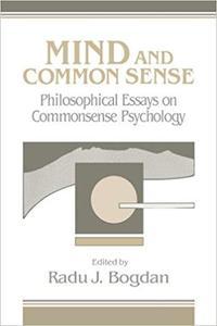 Mind and Common Sense Philosophical Essays on Common Sense Psychology