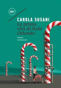 Carola Susani - La prima vita di Italo Orlando