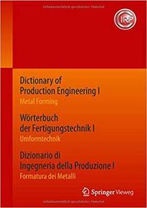 Dictionary of Production Engineering I / Wörterbuch der Fertigungstechnik I / Dizionario di Ingegneria della Produzione I
