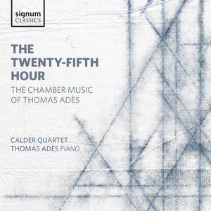 Calder Quartet - The Twenty-Fifth Hour: Chamber Music of Thomas Adès (2015)