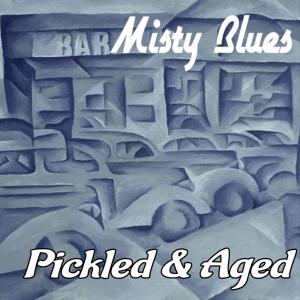 Misty Blues - Pickled & Aged (2019)