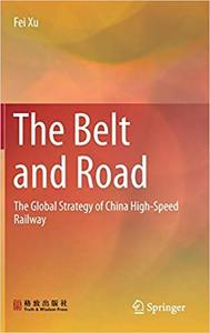 The Belt and Road: The Global Strategy of China High-Speed Railway