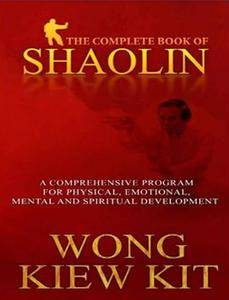 The Complete Book of Shaolin: Comprehensive Programme for Physical, Emotional, Mental and Spiritual Development