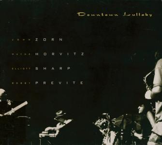 John Zorn, Wayne Horvitz, Elliott Sharp, Bobby Previte - Downtown Lullaby (1998) {Depth Of Field DOF2}