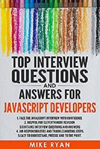 Java Script : Top Interview Questions and Answers for JavaScript Developers: Face the JavaScript interview with confidence
