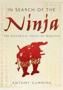 In Search of the Ninja: The Historical Truth of Ninjutsu (Repost)
