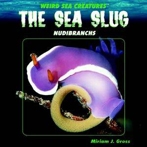 "Miriam J. Gross, ""The Sea Slug: Nudibranchs"""