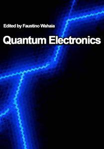 """Quantum Electronics"" ed. by Faustino Wahaia"