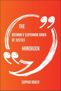 The Batman v Superman Dawn of Justice Handbook - Everything You Need To Know About Batman v Superman Dawn of Justice