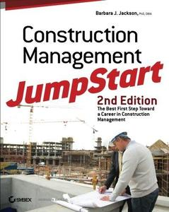 Construction Management JumpStart: Second Edition, The Best First Step Toward a Career in Construction Management