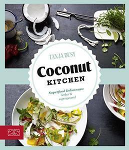 Just Delicious – Coconut Kitchen: Superfood Kokosnuss: lecker & supergesund