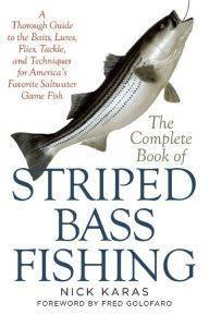 The Complete Book of Striped Bass Fishing: A Thorough Guide to the Baits, Lures, Flies, Tackle, and Techniques (Repost)