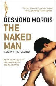 The Naked Man: A study of the male body by Desmond Morris