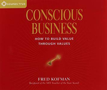 Conscious Business: How to Build Value Through Values [Audiobook]