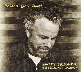 Robert Earl Keen - Happy Prisoner: The Bluegrass Sessions (2015) {Dualtone Music 80302-01685-27}