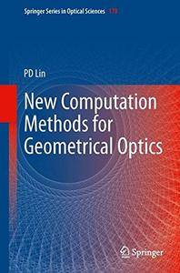 New Computation Methods for Geometrical Optics (Springer Series in Optical Sciences) [Repost]