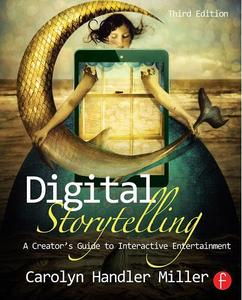 Digital Storytelling: A creator's guide to interactive entertainment, 3rd Edition