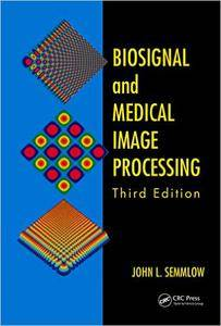 Biosignal and Medical Image Processing, Third Edition (repost)