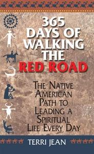 «365 Days Of Walking The Red Road: The Native American Path to Leading a Spiritual Life Every Day» by Terri Jean