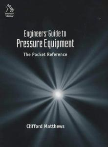 Engineers' Guide to Pressure Equipment: The Pocket Reference