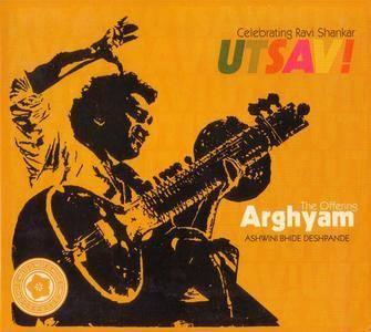 Ashwini Bhide Deshpande - UTSAV! Celebrating Ravi Shankar: Arghyam (2013) {East Meets West} **[RE-UP]**