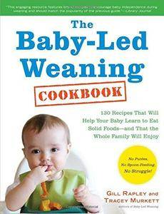 The Baby-Led Weaning Cookbook: 130 Easy, Nutritious Recipes That Will Help Your Baby Learn to Eat (Repost)