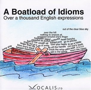 A Boatload of Idioms: Over a thousand English expressions (repost)