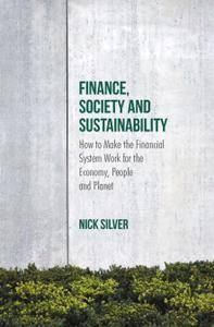 Finance, Society and Sustainability: How to Make the Financial System Work for the Economy, People and Planet