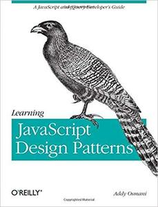 Learning JavaScript Design Patterns: A JavaScript and jQuery Developer's Guide [Repost]