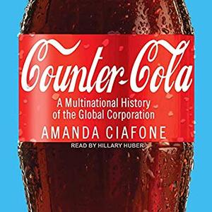 Counter-Cola: A Multinational History of the Global Corporation [Audiobook]