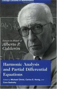 Harmonic Analysis and Partial Differential Equations: Essays in Honor of Alberto P. Calderon (Repost)