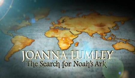 ITV -Joanna Lumley The Search for Noah's Ark (2012)