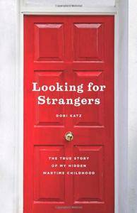 Looking for Strangers: The True Story of My Hidden Wartime Childhood