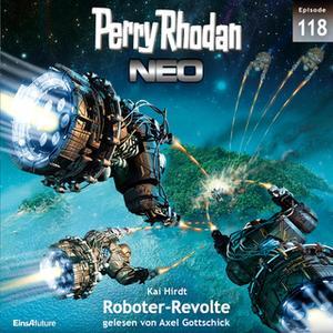 «Perry Rhodan Neo - Episode 118: Roboter-Revolte» by Kai Hirdt