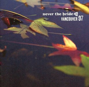 Never The Bride - Vancouver 97 (2009)
