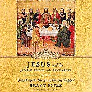 Jesus and the Jewish Roots of the Eucharist: Unlocking the Secrets of the Last Supper [Audiobook]