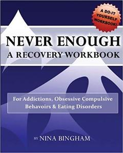 NEVER ENOUGH: A Recovery Workbook: For Addictions and Eating Disorders (Volume 1)