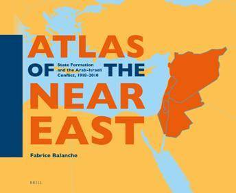 Atlas of the Near East : State Formation and the Arab-Israeli Conflict, 1918-2010
