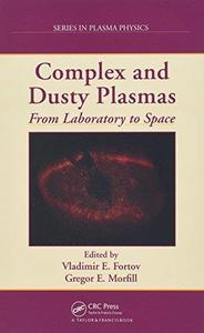 Complex and Dusty Plasmas: From Laboratory to Space (Series in Plasma Physics)
