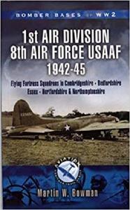 1st Air Division, 8th Air Force (USAAF) 1942-45: Cambridgeshire, Northamptonshire, Bedfordshire [Repost]