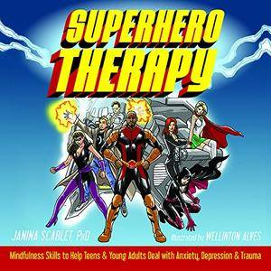 Superhero Therapy: Mindfulness Skills to Help Teens and Young Adults Deal with Anxiety, Depression, and Trauma