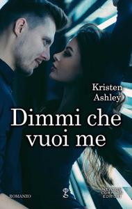 Kristen Ashley - Dimmi che vuoi me
