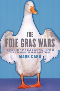 The Foie Gras Wars: How a 5,000-Year-Old Delicacy Inspired the World's Fiercest Food Fight (repost)