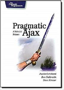Pragmatic Ajax: A Web 2.0 Primer