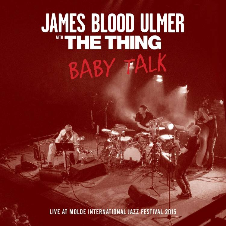 James Blood Ulmer & The Thing - Baby Talk (Live At Molde International Jazz Festival 2015) (2017)
