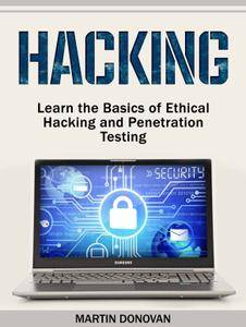 Martin Donovan - Hacking: Learn the Basics of Ethical Hacking and Penetration Testing