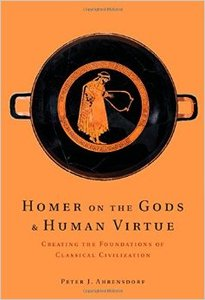 Homer on the Gods and Human Virtue: Creating the Foundations of Classical Civilization (Repost)