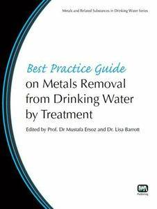 Best Practice Guide on Metals Removal from Drinking Water by Treatment (repost)